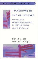 Facing Death: Transitions in End of Life Care - Hospices and related Developments in Eastern Europa and Central Asia
